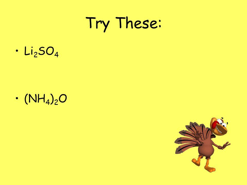 Try These: Li2SO4 (NH4)2O