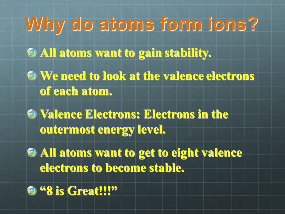Why do atoms form ions All atoms want to gain stability.