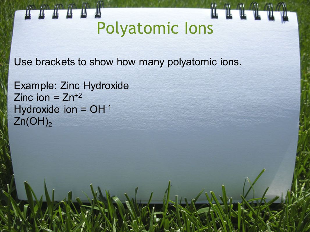 Polyatomic Ions Use brackets to show how many polyatomic ions.