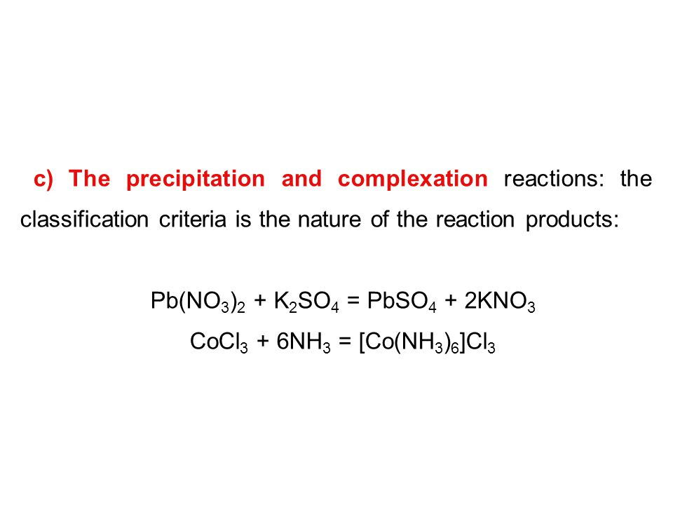 c) The precipitation and complexation reactions: the classification criteria is the nature of the reaction products: