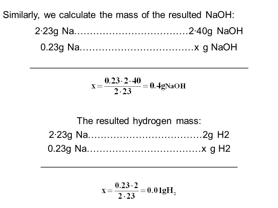 Similarly, we calculate the mass of the resulted NaOH: