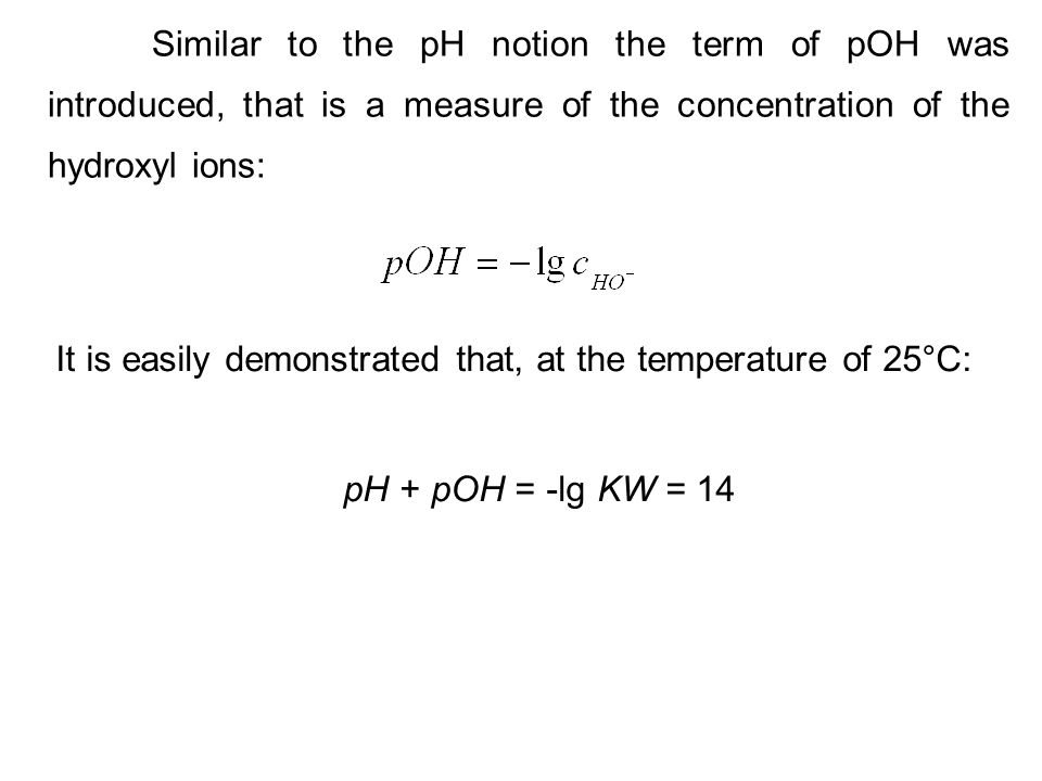 Similar to the pH notion the term of pOH was introduced, that is a measure of the concentration of the hydroxyl ions:
