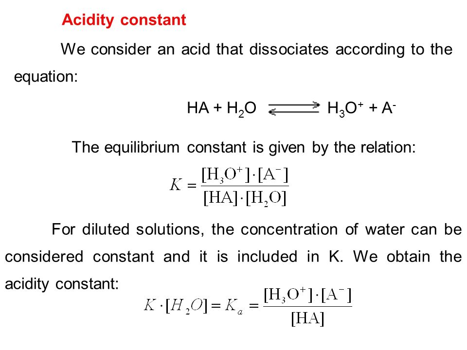 Acidity constant We consider an acid that dissociates according to the equation: HA + H2O. H3O+ + A-