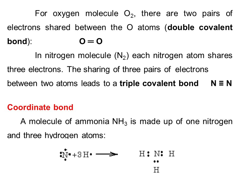 For oxygen molecule O2, there are two pairs of electrons shared between the O atoms (double covalent bond): O ═ O