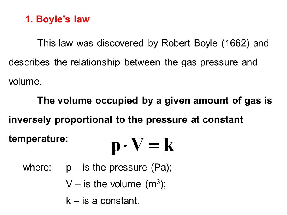 1. Boyle's law This law was discovered by Robert Boyle (1662) and describes the relationship between the gas pressure and volume.