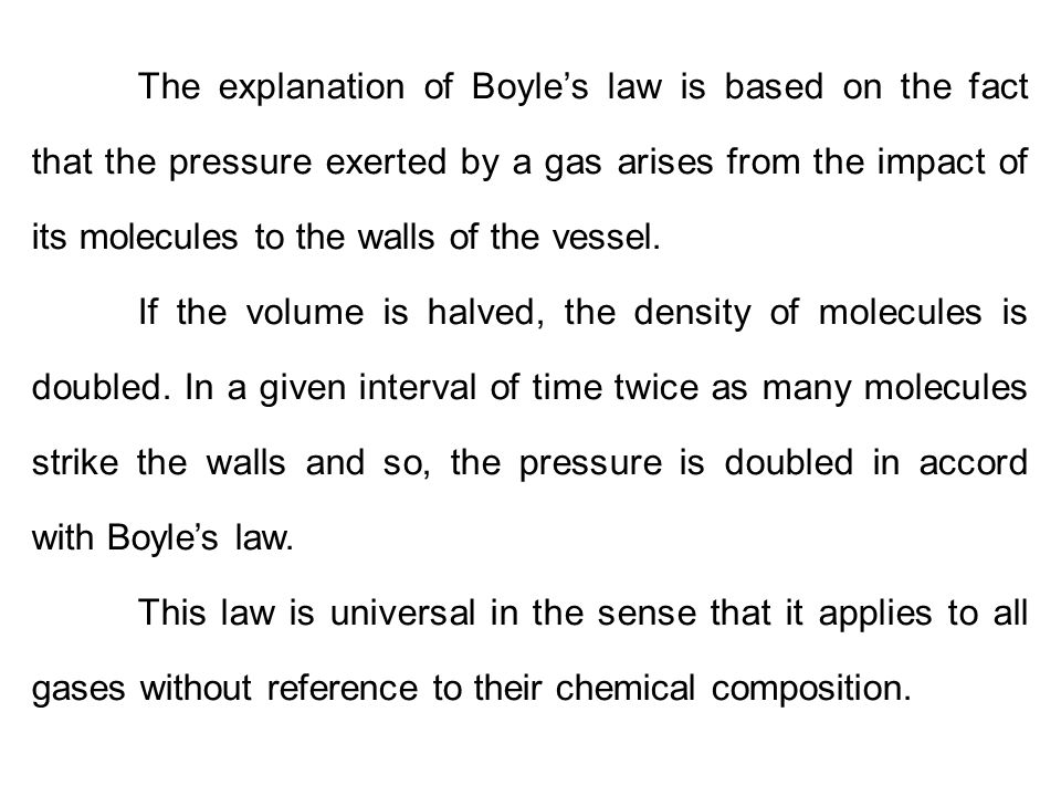 The explanation of Boyle's law is based on the fact that the pressure exerted by a gas arises from the impact of its molecules to the walls of the vessel.