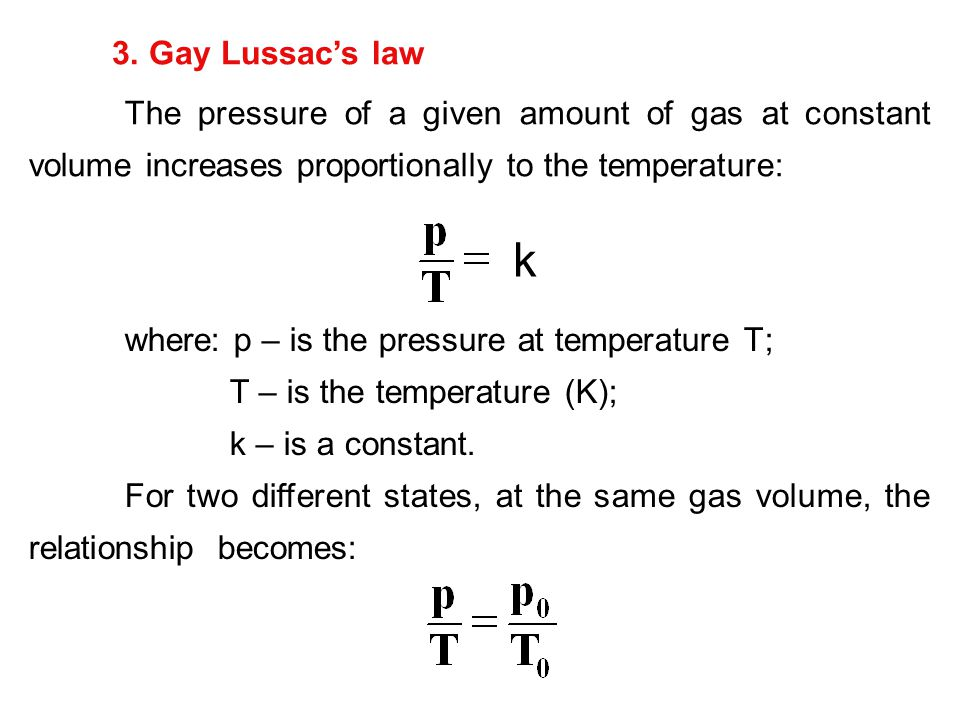 3. Gay Lussac's law The pressure of a given amount of gas at constant volume increases proportionally to the temperature: