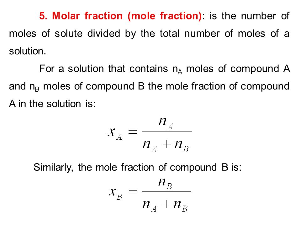 5. Molar fraction (mole fraction): is the number of moles of solute divided by the total number of moles of a solution.
