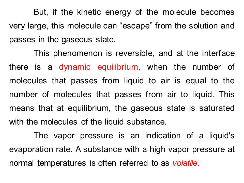 But, if the kinetic energy of the molecule becomes very large, this molecule can escape from the solution and passes in the gaseous state.