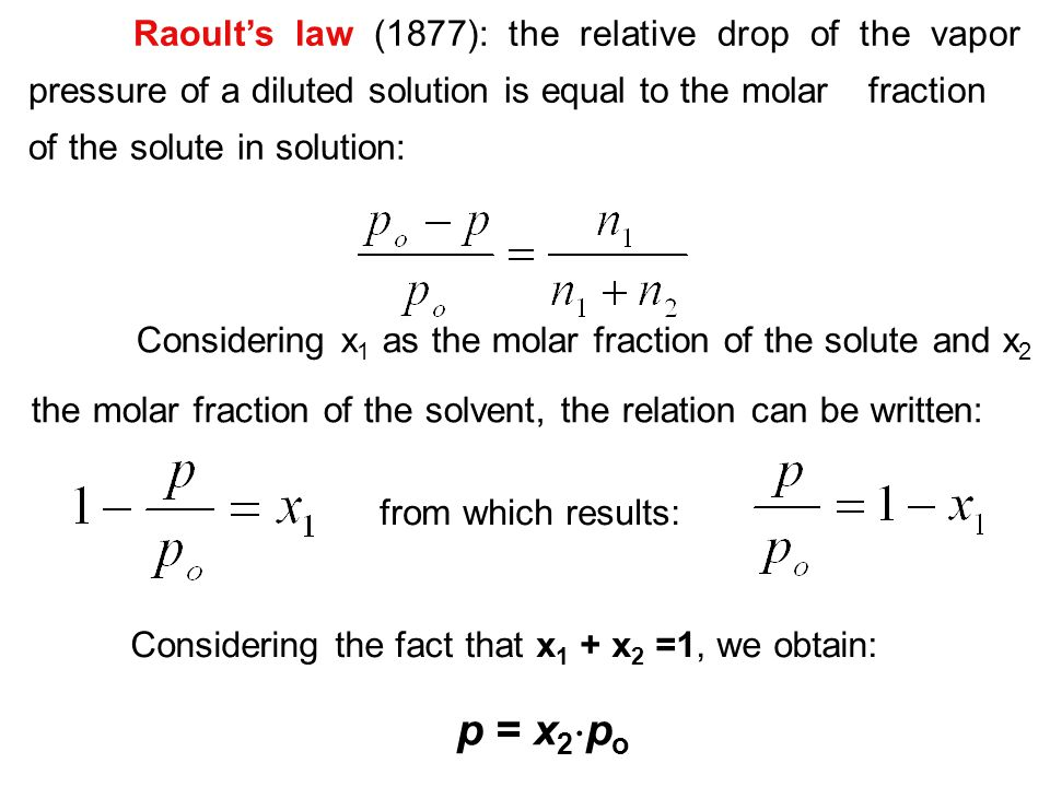 Raoult's law (1877): the relative drop of the vapor pressure of a diluted solution is equal to the molar fraction of the solute in solution: