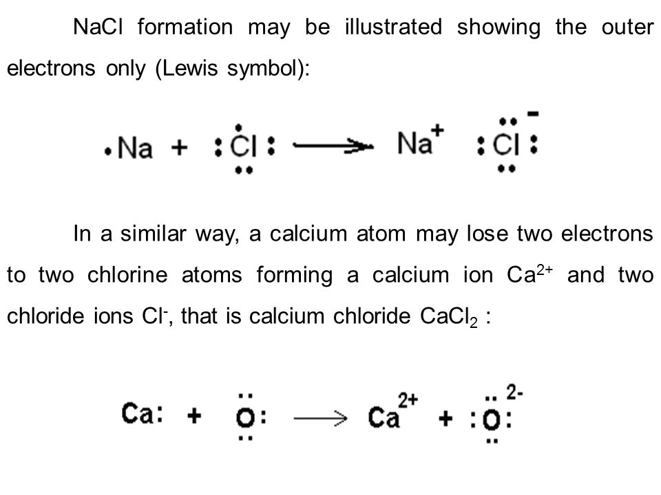 NaCl formation may be illustrated showing the outer electrons only (Lewis symbol):