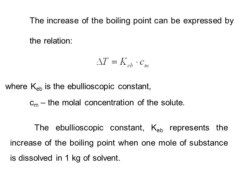 The increase of the boiling point can be expressed by the relation: