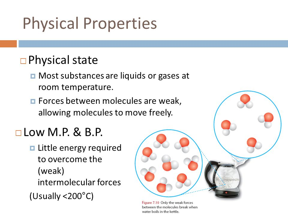 Physical Properties Physical state Low M.P. & B.P.