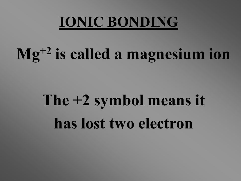 Mg+2 is called a magnesium ion
