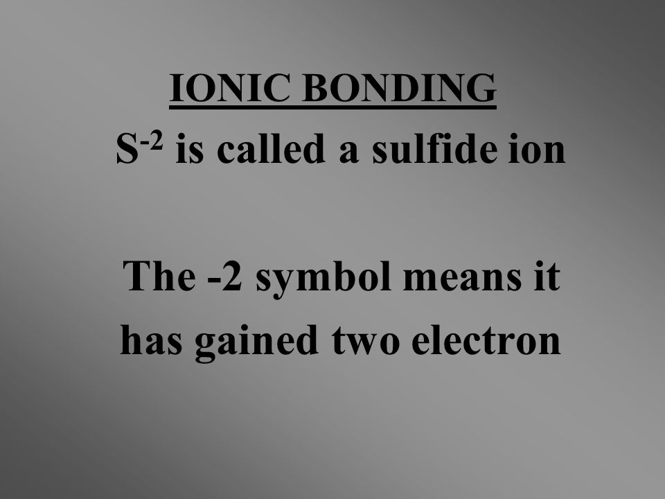S-2 is called a sulfide ion has gained two electron