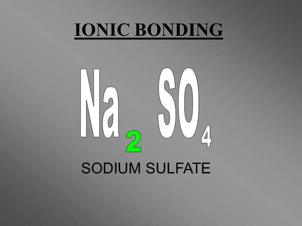 IONIC BONDING Na SO 2 4 SODIUM SULFATE