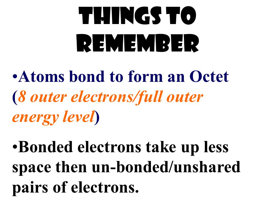 Things to remember Atoms bond to form an Octet (8 outer electrons/full outer energy level)
