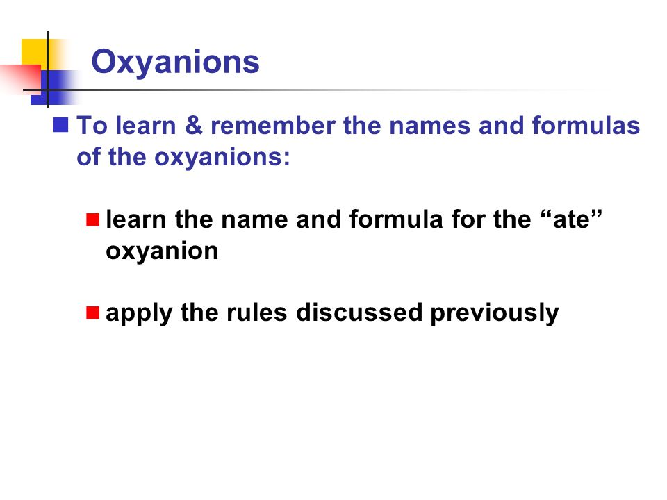Oxyanions To learn & remember the names and formulas of the oxyanions: