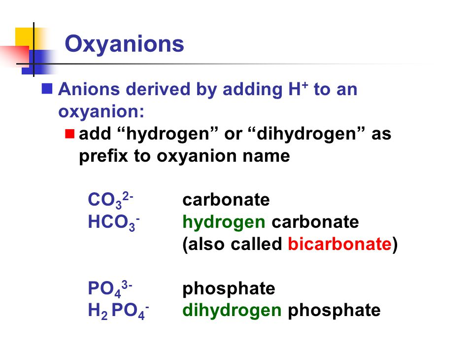 Oxyanions Anions derived by adding H+ to an oxyanion: