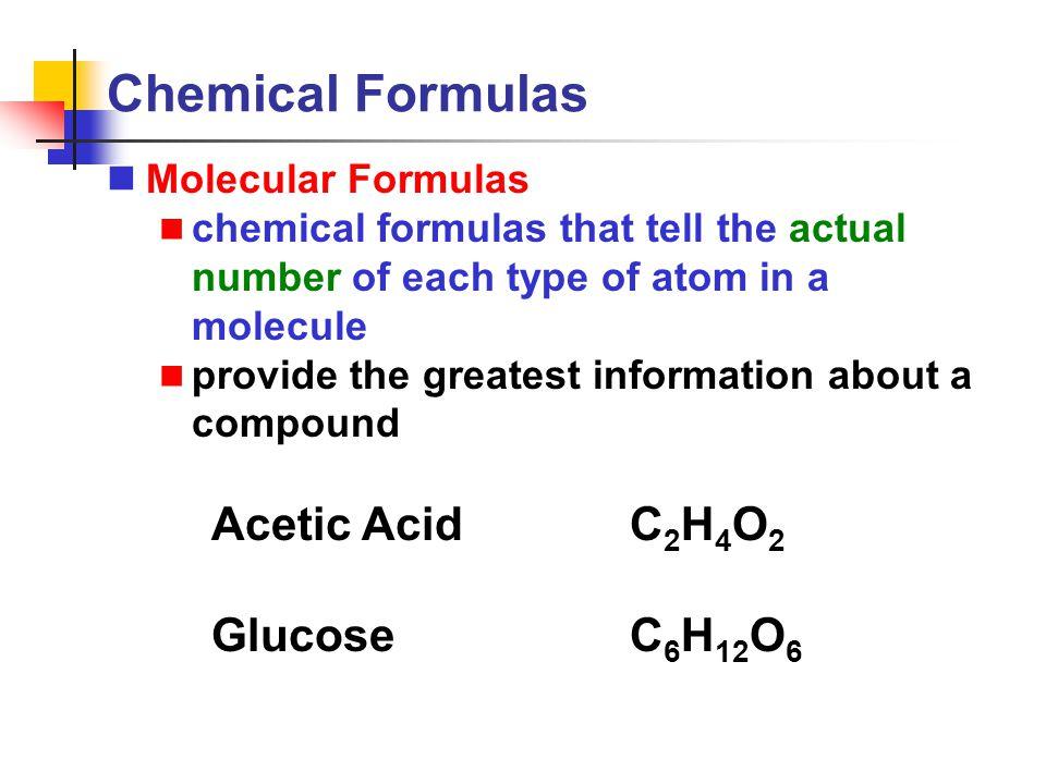 Chemical Formulas Acetic Acid C2H4O2 Glucose C6H12O6