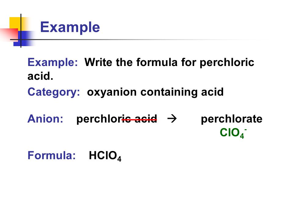 Example Example: Write the formula for perchloric acid.