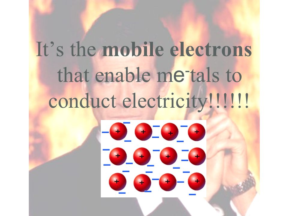 It's the mobile electrons that enable me-tals to conduct electricity!!!!!!