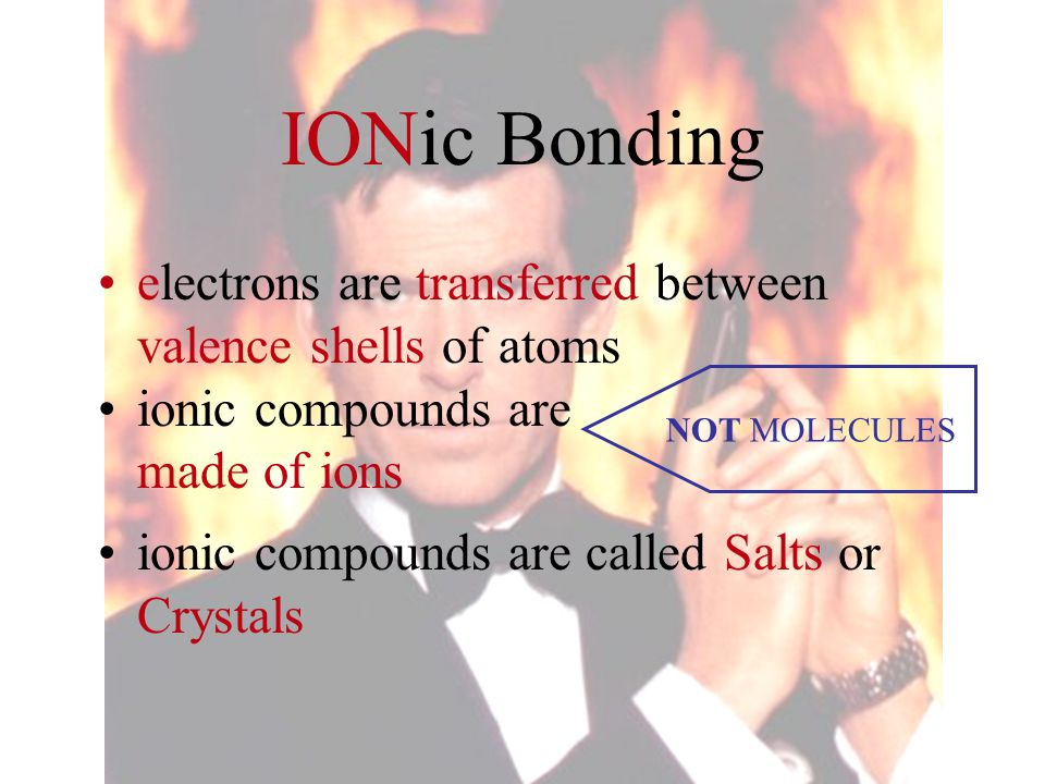 IONic Bonding electrons are transferred between valence shells of atoms. ionic compounds are. made of ions.