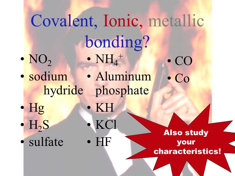 Covalent, Ionic, metallic bonding