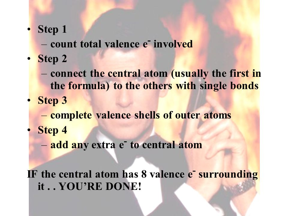 Step 1 count total valence e- involved. Step 2. connect the central atom (usually the first in the formula) to the others with single bonds.