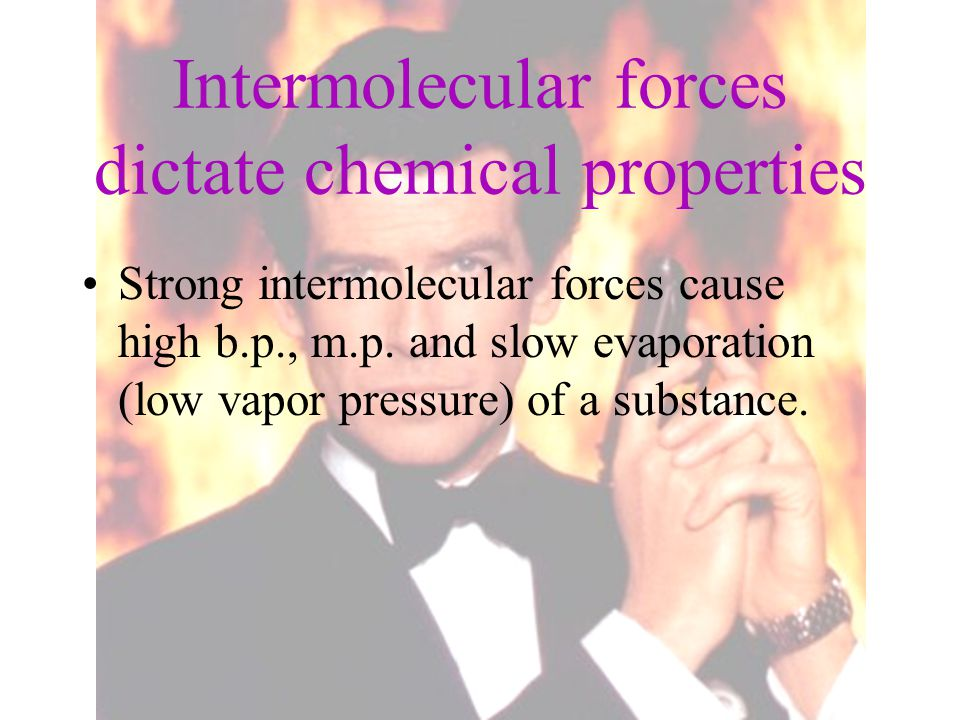 Intermolecular forces dictate chemical properties