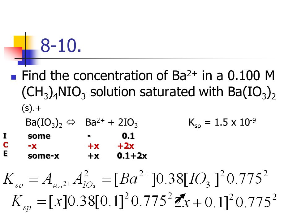 8-10. Find the concentration of Ba2+ in a 0.100 M (CH3)4NIO3 solution saturated with Ba(IO3)2 (s).+