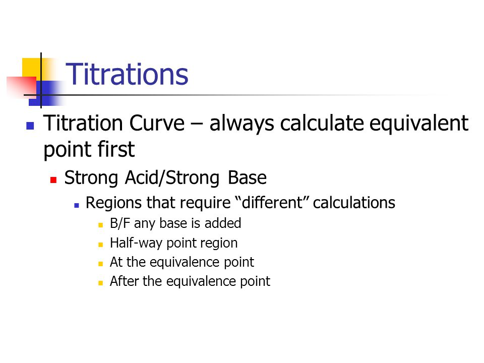 Titrations Titration Curve – always calculate equivalent point first