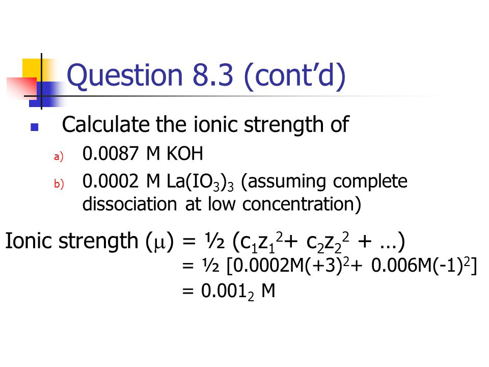 Question 8.3 (cont'd) Calculate the ionic strength of