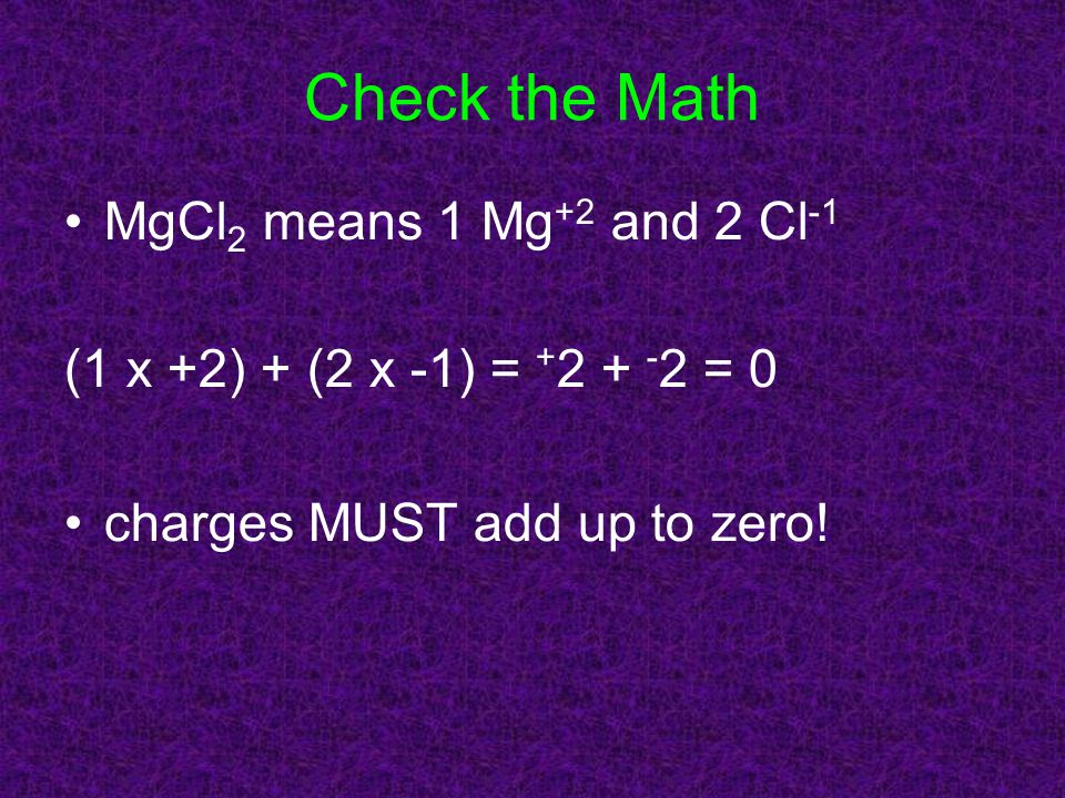 Check the Math MgCl2 means 1 Mg+2 and 2 Cl-1