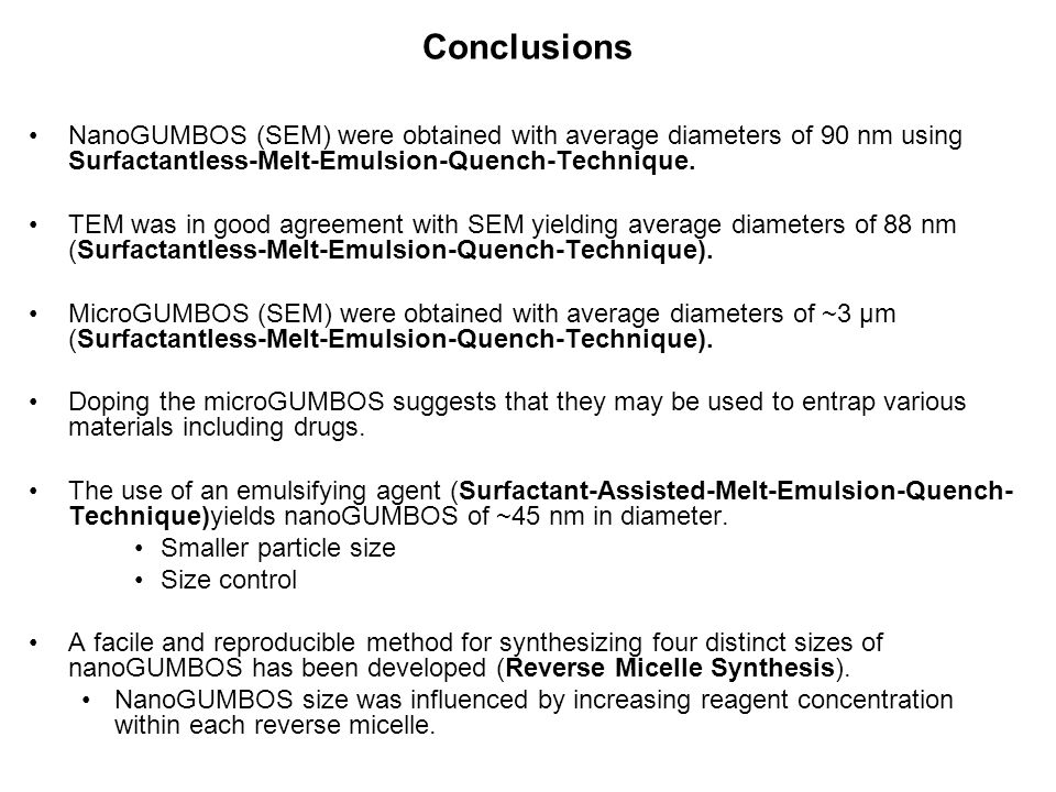 Conclusions NanoGUMBOS (SEM) were obtained with average diameters of 90 nm using Surfactantless-Melt-Emulsion-Quench-Technique.