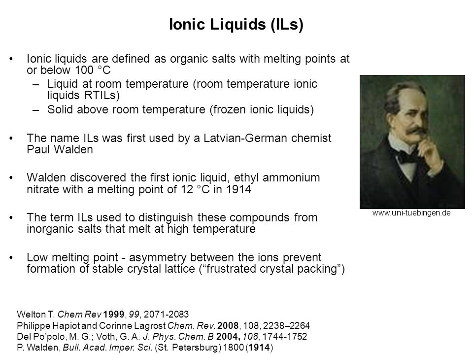 Ionic Liquids (ILs) Ionic liquids are defined as organic salts with melting points at or below 100 °C.