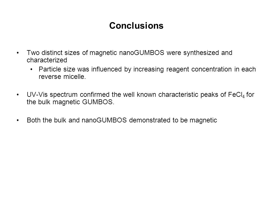 Conclusions Two distinct sizes of magnetic nanoGUMBOS were synthesized and characterized.