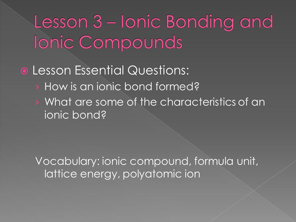 Lesson 3 – Ionic Bonding and Ionic Compounds