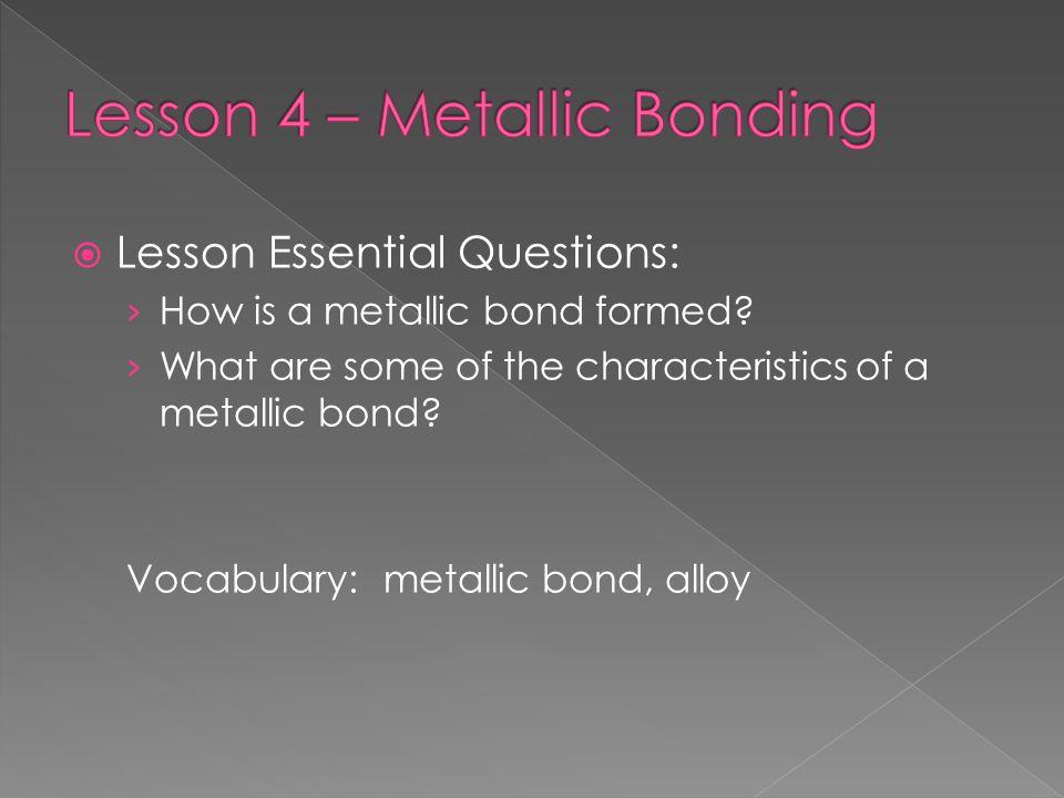Lesson 4 – Metallic Bonding