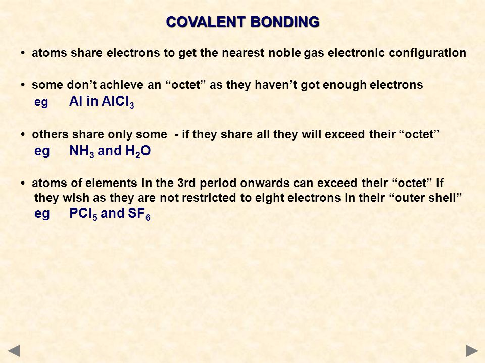 COVALENT BONDING • atoms share electrons to get the nearest noble gas electronic configuration.