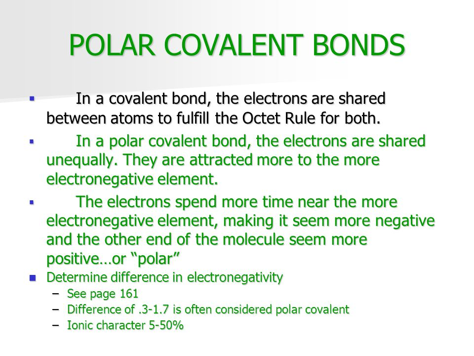 POLAR COVALENT BONDS In a covalent bond, the electrons are shared between atoms to fulfill the Octet Rule for both.