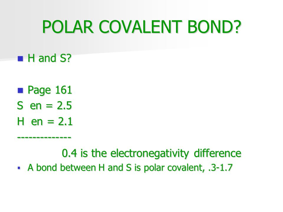POLAR COVALENT BOND H and S Page 161 S en = 2.5 H en = 2.1