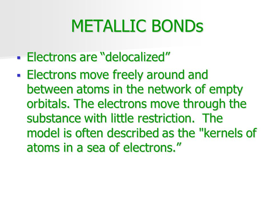 METALLIC BONDs Electrons are delocalized