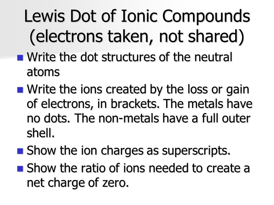 Lewis Dot of Ionic Compounds (electrons taken, not shared)