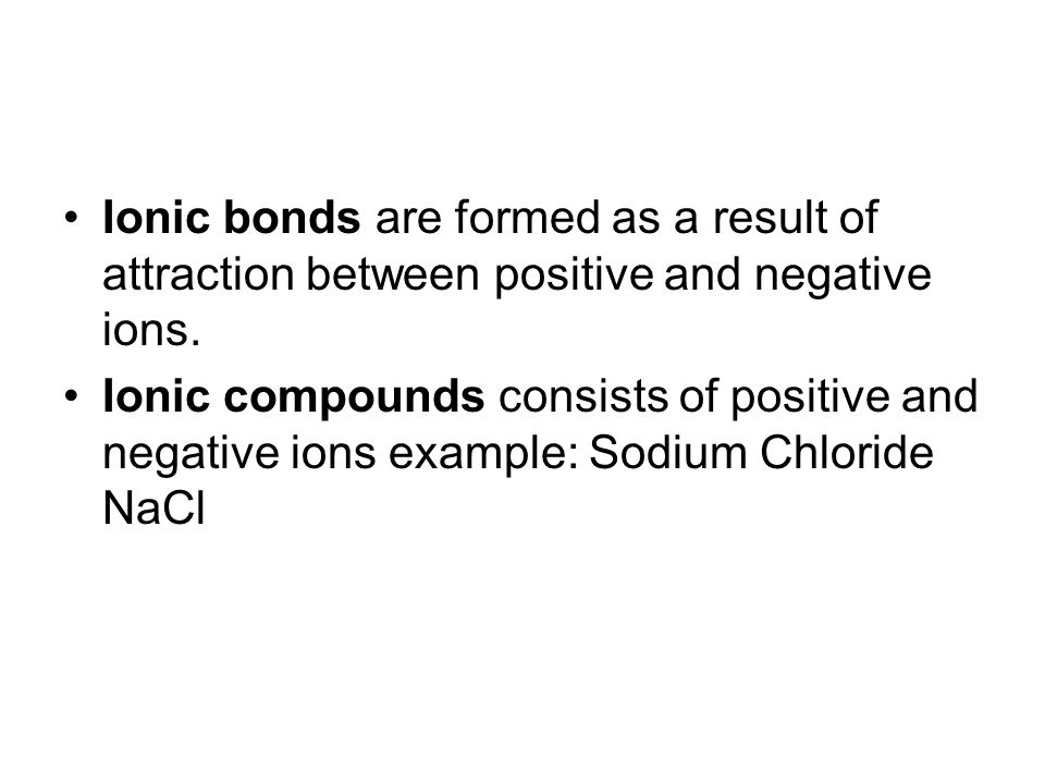 Ionic bonds are formed as a result of attraction between positive and negative ions.