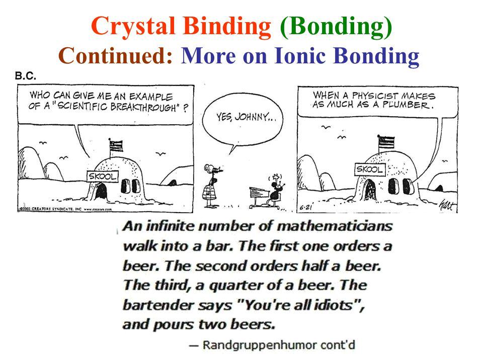 Crystal Binding (Bonding) Continued: More on Ionic Bonding