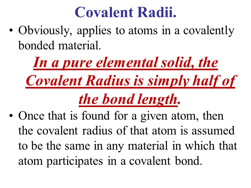 Covalent Radii. Obviously, applies to atoms in a covalently bonded material.