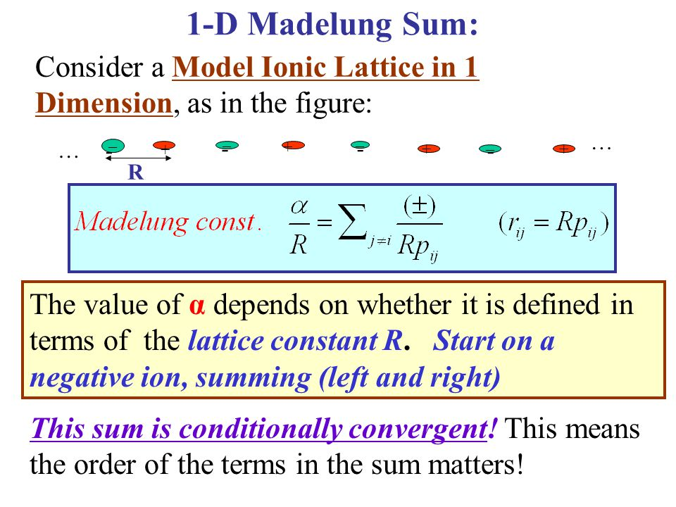 1-D Madelung Sum: Consider a Model Ionic Lattice in 1 Dimension, as in the figure: R. - + – … –