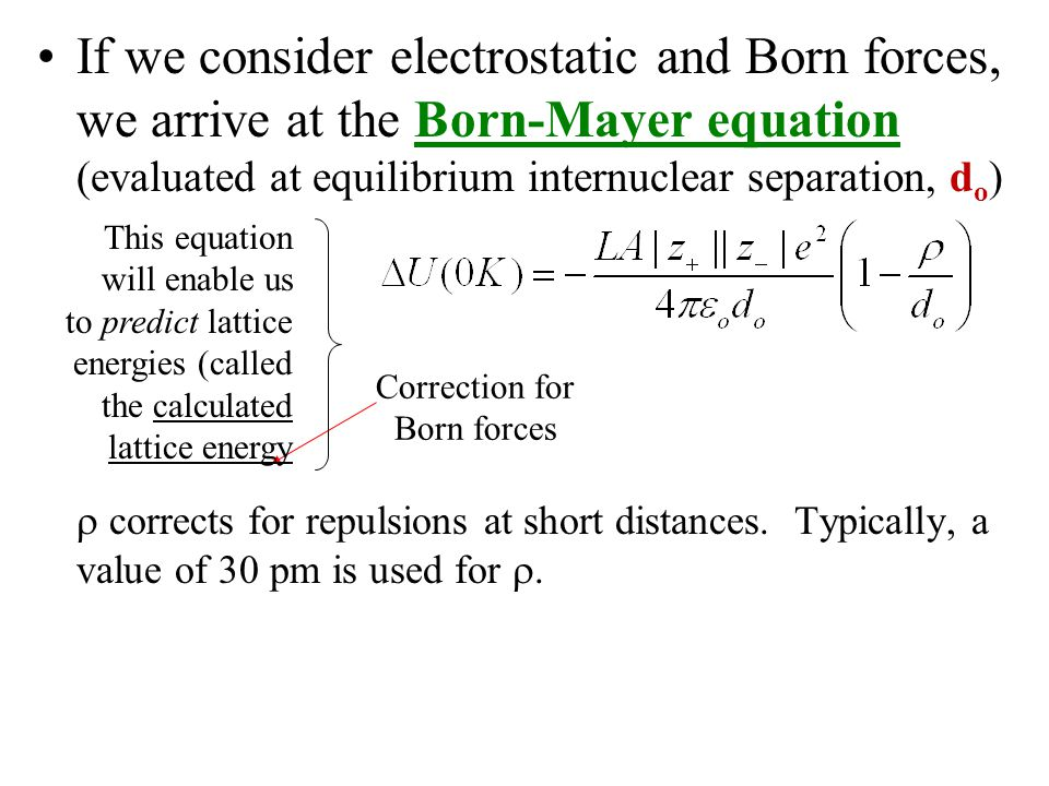 If we consider electrostatic and Born forces, we arrive at the Born-Mayer equation (evaluated at equilibrium internuclear separation, do)