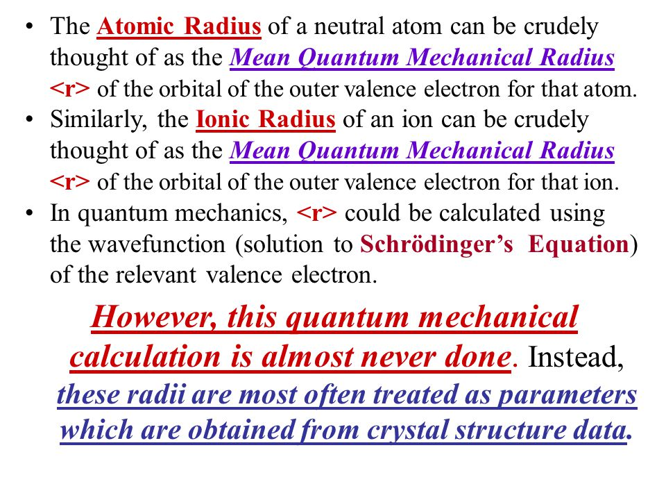 The Atomic Radius of a neutral atom can be crudely thought of as the Mean Quantum Mechanical Radius <r> of the orbital of the outer valence electron for that atom.